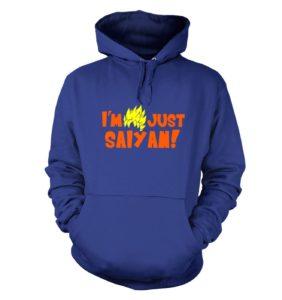 I'm Just Saiyan hoodie